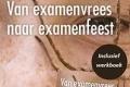 Nieuw! Van Examenvrees naar examenfeest